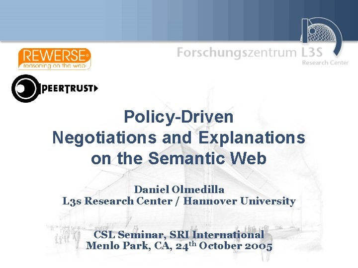 Policy-Driven Negotiations and Explanations on the Semantic Web Daniel Olmedilla L 3 s Research