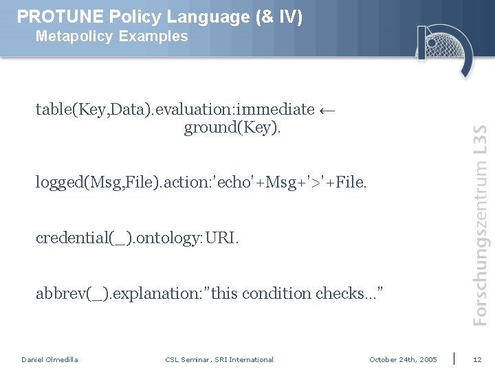 PROTUNE Policy Language (& IV) Metapolicy Examples table(Key, Data). evaluation: immediate ← ground(Key). logged(Msg,
