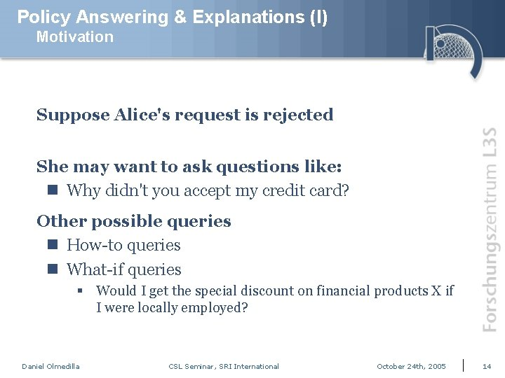 Policy Answering & Explanations (I) Motivation Suppose Alice's request is rejected She may want