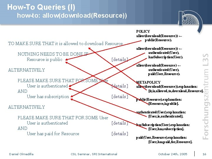 How-To Queries (I) how-to: allow(download(Resource)) TO MAKE SURE THAT it is allowed to download