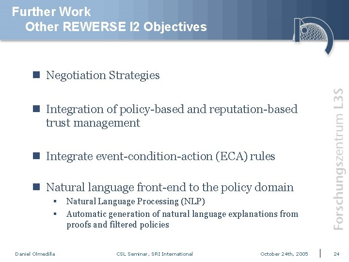 Further Work Other REWERSE I 2 Objectives n Negotiation Strategies n Integration of policy-based