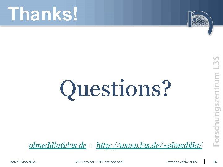 Thanks! Questions? olmedilla@l 3 s. de - http: //www. l 3 s. de/~olmedilla/ Daniel