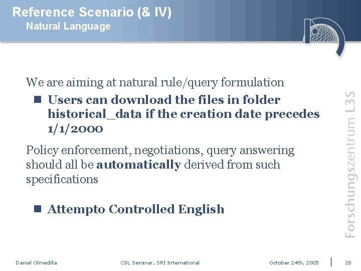 Reference Scenario (& IV) Natural Language We are aiming at natural rule/query formulation n