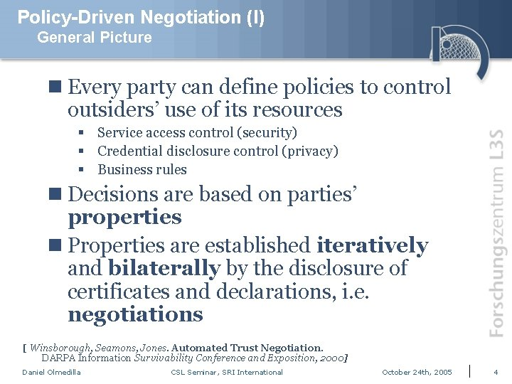 Policy-Driven Negotiation (I) General Picture n Every party can define policies to control outsiders'