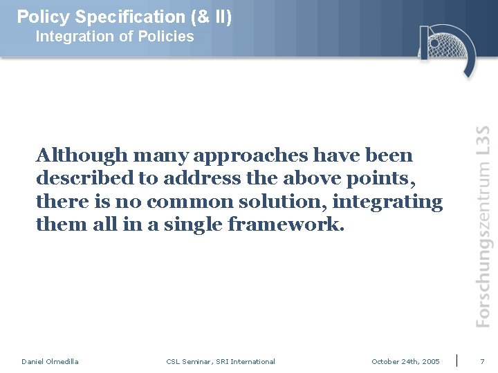 Policy Specification (& II) Integration of Policies Although many approaches have been described to