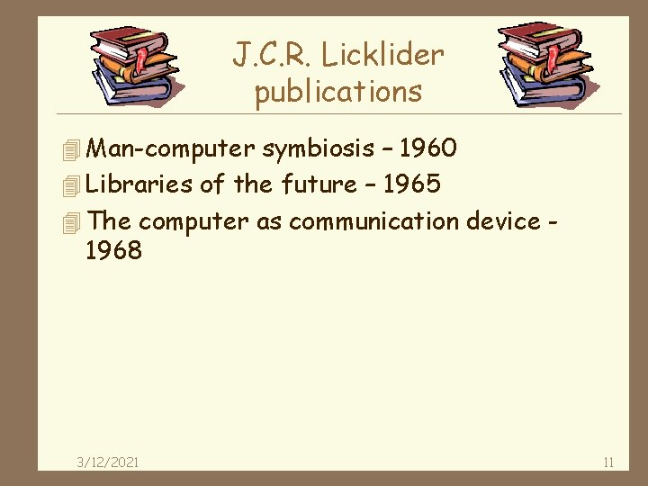 J. C. R. Licklider publications 4 Man-computer symbiosis – 1960 4 Libraries of the