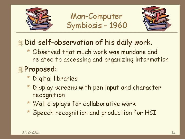 Man-Computer Symbiosis - 1960 4 Did self-observation of his daily work. * Observed that