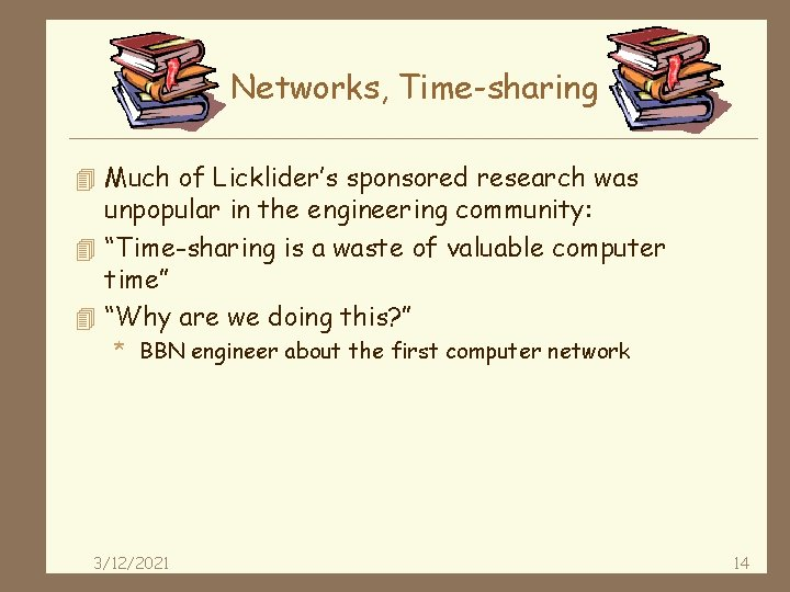 Networks, Time-sharing 4 Much of Licklider's sponsored research was unpopular in the engineering community: