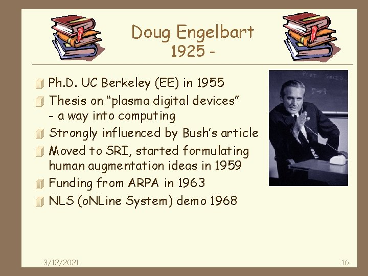 Doug Engelbart 1925 - 4 Ph. D. UC Berkeley (EE) in 1955 4 Thesis