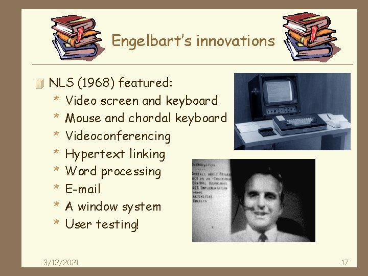 Engelbart's innovations 4 NLS (1968) featured: * * * * Video screen and keyboard