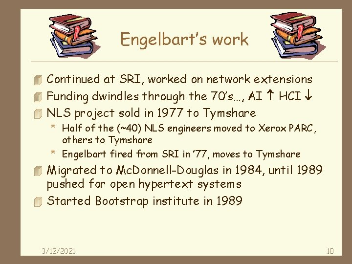 Engelbart's work 4 Continued at SRI, worked on network extensions 4 Funding dwindles through