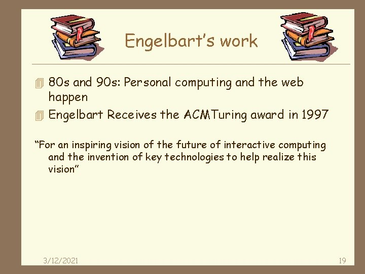 Engelbart's work 4 80 s and 90 s: Personal computing and the web happen