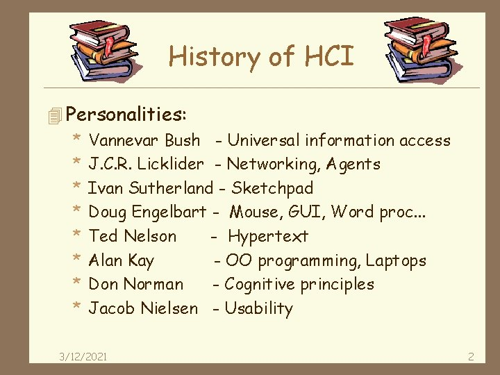 History of HCI 4 Personalities: * Vannevar Bush - Universal information access * J.