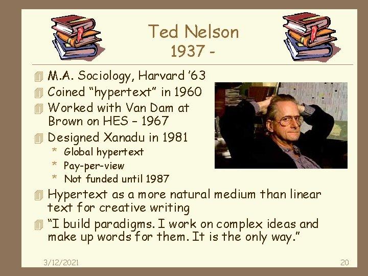 """Ted Nelson 1937 - 4 M. A. Sociology, Harvard ' 63 4 Coined """"hypertext"""""""