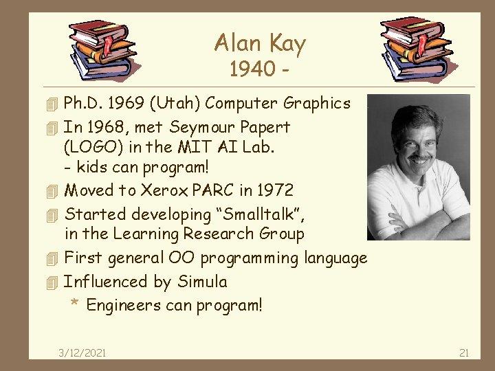 Alan Kay 1940 - 4 Ph. D. 1969 (Utah) Computer Graphics 4 In 1968,