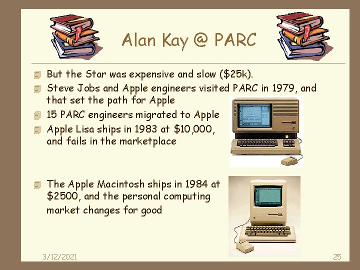 Alan Kay @ PARC 4 But the Star was expensive and slow ($25 k).