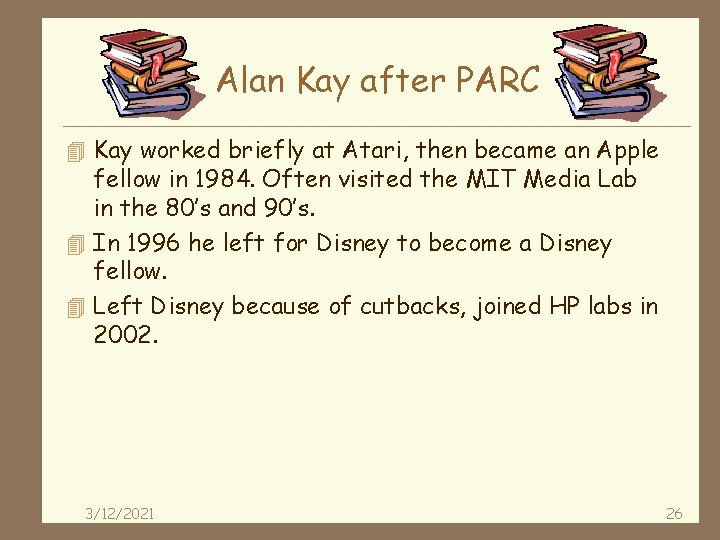 Alan Kay after PARC 4 Kay worked briefly at Atari, then became an Apple