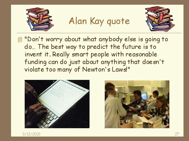 """Alan Kay quote 4 """"Don't worry about what anybody else is going to do…"""