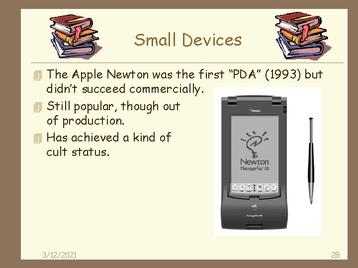 """Small Devices 4 The Apple Newton was the first """"PDA"""" (1993) but didn't succeed"""
