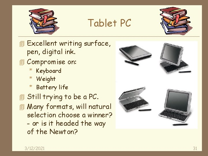 Tablet PC 4 Excellent writing surface, pen, digital ink. 4 Compromise on: * Keyboard