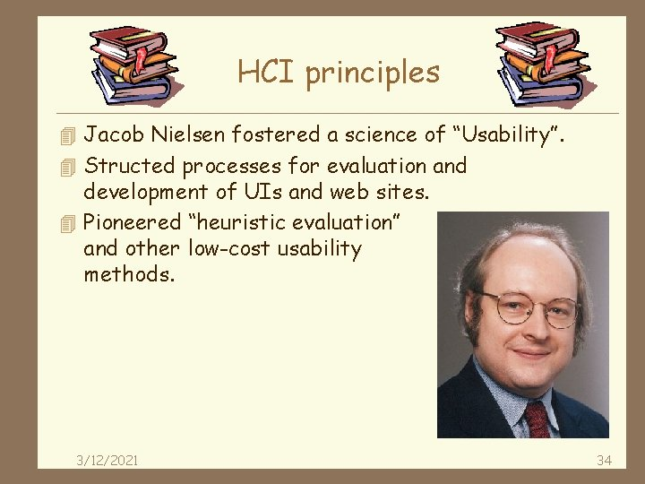 """HCI principles 4 Jacob Nielsen fostered a science of """"Usability"""". 4 Structed processes for"""