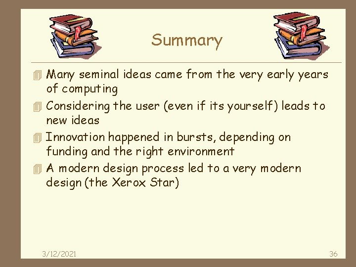 Summary 4 Many seminal ideas came from the very early years of computing 4