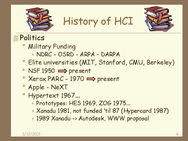 History of HCI 4 Politics * Military Funding + NDRC - OSRD - ARPA