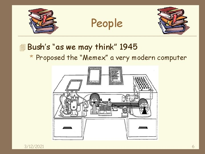 """People 4 Bush's """"as we may think"""" 1945 * Proposed the """"Memex"""" a very"""