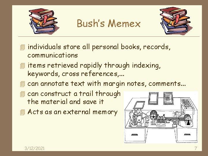 Bush's Memex 4 individuals store all personal books, records, 4 4 communications items retrieved