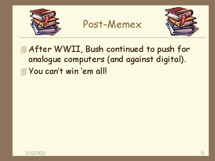 Post-Memex 4 After WWII, Bush continued to push for analogue computers (and against digital).