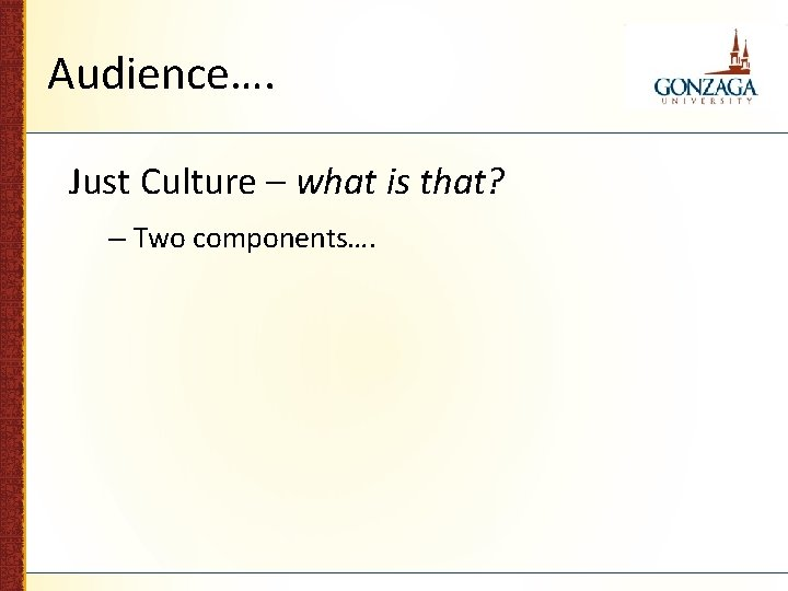 Audience…. Just Culture – what is that? – Two components….