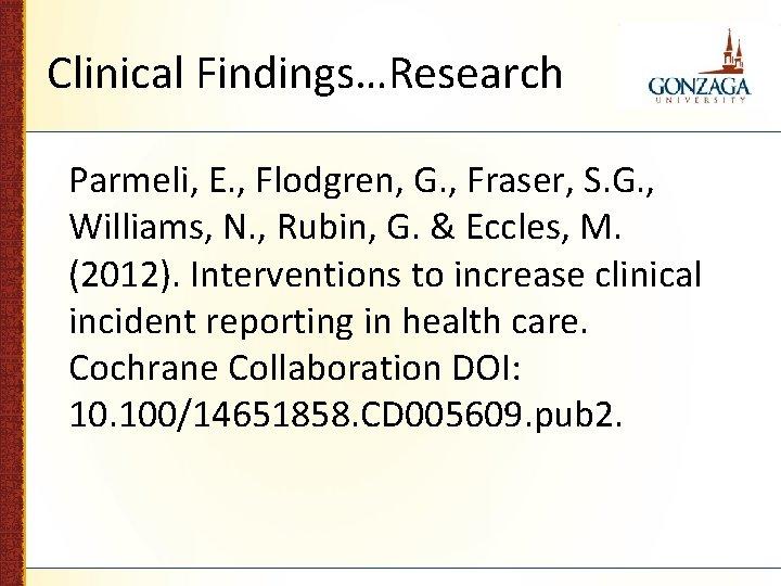 Clinical Findings…Research Parmeli, E. , Flodgren, G. , Fraser, S. G. , Williams, N.