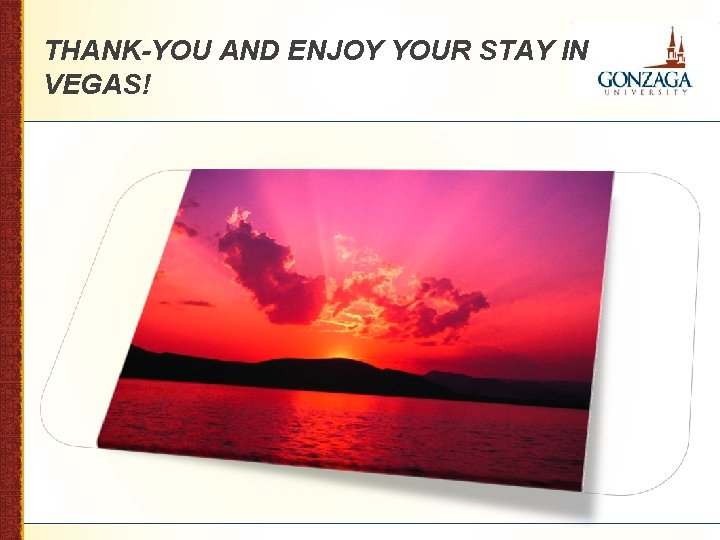 THANK-YOU AND ENJOY YOUR STAY IN VEGAS!