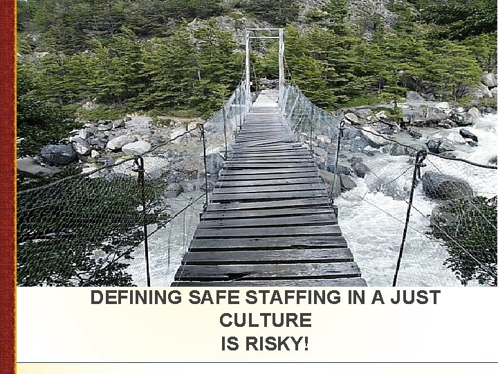 DEFINING SAFE STAFFING IN A JUST CULTURE IS RISKY!