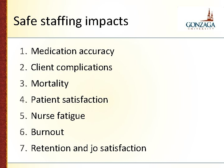 Safe staffing impacts 1. Medication accuracy 2. Client complications 3. Mortality 4. Patient satisfaction