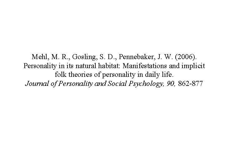 Mehl, M. R. , Gosling, S. D. , Pennebaker, J. W. (2006). Personality in