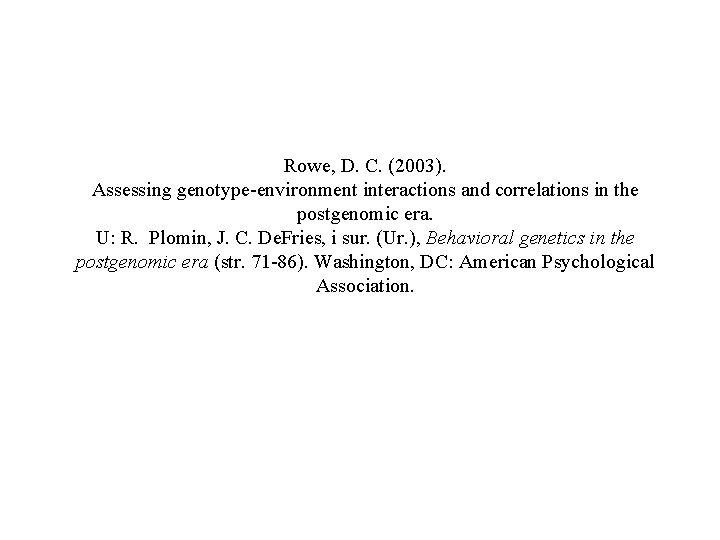 Rowe, D. C. (2003). Assessing genotype-environment interactions and correlations in the postgenomic era. U: