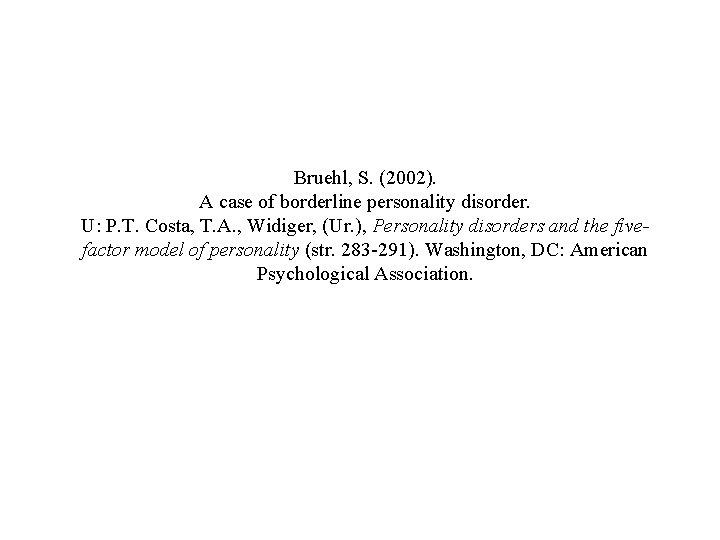 Bruehl, S. (2002). A case of borderline personality disorder. U: P. T. Costa, T.