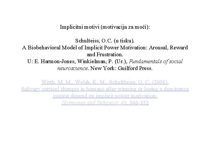 Implicitni motivi (motivacija za moći): Schulteiss, O. C. (u tisku). A Biobehavioral Model of