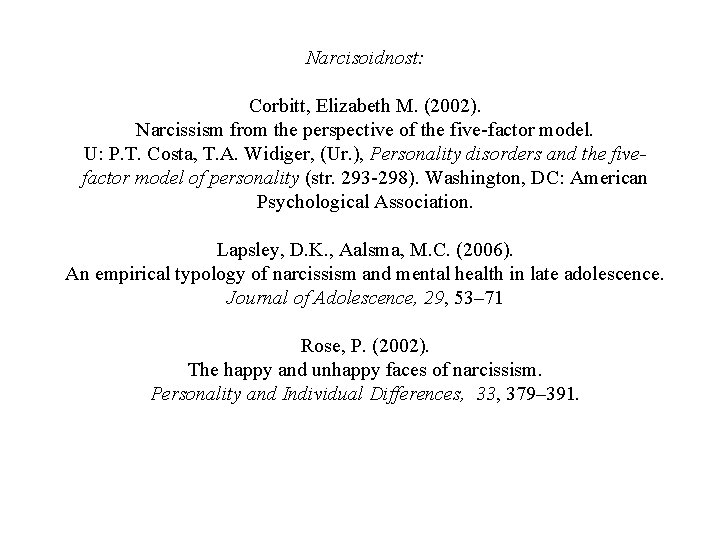 Narcisoidnost: Corbitt, Elizabeth M. (2002). Narcissism from the perspective of the five-factor model. U: