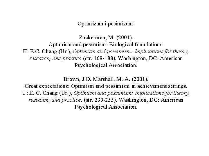 Optimizam i pesimizam: Zuckerman, M. (2001). Optimism and pessmism: Biological foundations. U: E. C.