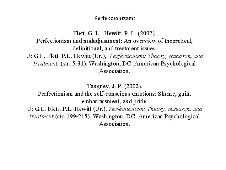 Perfekcionizam: Flett, G. L. . Hewitt, P. L. (2002). Perfectionism and maladjustment: An overview
