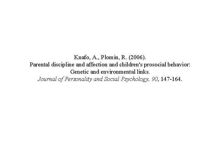 Knafo, A. , Plomin, R. (2006). Parental discipline and affection and children's prosocial behavior: