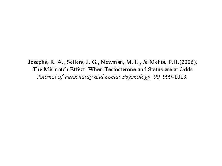 Josephs, R. A. , Sellers, J. G. , Newman, M. L. , & Mehta,