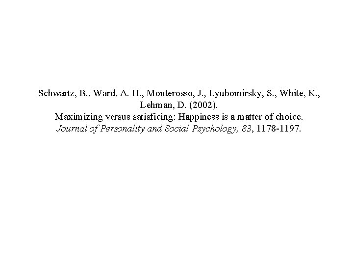 Schwartz, B. , Ward, A. H. , Monterosso, J. , Lyubomirsky, S. , White,