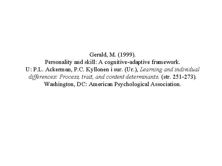 Gerald, M. (1999). Personality and skill: A cognitive-adaptive framework. U: P. L. Ackerman, P.