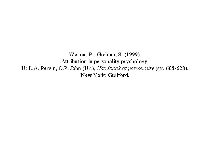 Weiner, B. , Graham, S. (1999). Attribution in personality psychology. U: L. A. Pervin,