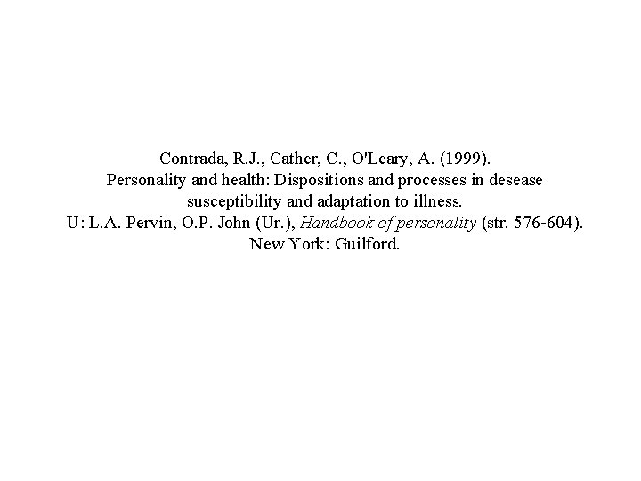 Contrada, R. J. , Cather, C. , O'Leary, A. (1999). Personality and health: Dispositions