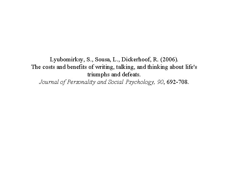 Lyubomirksy, S. , Sousa, L. , Dickerhoof, R. (2006). The costs and benefits of