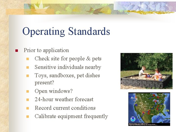 Operating Standards n Prior to application n Check site for people & pets n